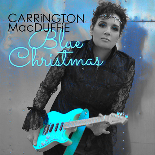 "Carrington MacDuffie Releases A Rocking New Take On Classic Holiday Hit ""Blue Christmas"""