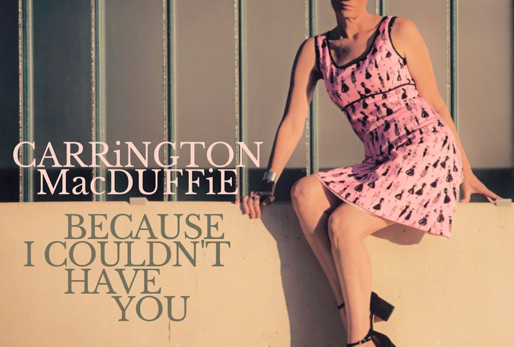 """Carrington MacDuffie Releases """"Because I Couldn't Have You"""" On Valentine's Day"""